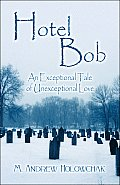Hotel Bob: An Exceptional Tale of Unexceptional Love