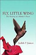 Fly, Little Wing: The Healing of a Mother's Heart