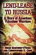 Lend-Lease to Russia: A Story of American Volunteer Warriors