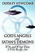 God's Angels and Satan's Demons: Who and What These UFOs Really Are