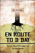 En Route to D Day: Twice Dead Plucked Up by the Roots