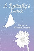 A Butterfly's Dance: Poetry by Charlotte Rowland