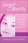 Love & Loyalty: Not Just Anotha' Hood Love Story