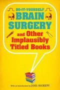 Do-It-Yourself Brain Surgery and Other Implausibly Titled Books: And Other Implausibly Titled Books