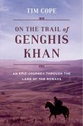 On the Trail of Genghis Khan An Epic Journey Through the Land of the Nomads