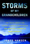 Storms of My Grandchildren: The Truth about the Coming Climate Catastrophe and Our Last Chance to Save Humanity Cover