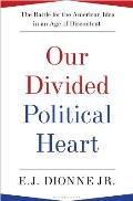 Our Divided Political Heart: The Battle for the American Idea in an Age of Discontent Cover