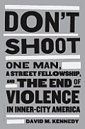 Dont Shoot One Man a Street Fellowship & the End of Violence in Inner City America