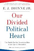 Our Divided Political Heart: the Battle for the American Idea in an Age of Discontent (13 Edition)