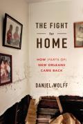 The Fight for Home: How (Parts Of) New Orleans Came Back Cover