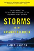 Storms of My Grandchildren The Truth about the Coming Climate Catastrophe & Our Last Chance to Save Humanity