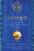Indigo: In Search of the Color That Seduced the World Cover