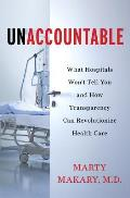 Unaccountable: What Hospitals Won't Tell You and How Transparency Can Revolutionize Health Care Cover