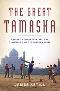Great Tamasha Cricket Corruption & the Spectacular Rise of Modern India