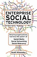 Enterprise Social Technology: Helping Organizations Harness the Power of Social Media, Social Networking, Social Relevancy