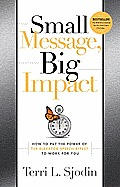 Small Message Big Impact How to Put the Power of the Elevator Speech to Work for You