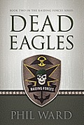 Dead Eagles Book Two in the Raiding Forces Series