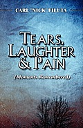 Tears, Laughter & Pain: (Moments Remembered)