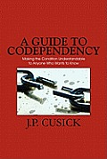 A Guide to Codependency: Making the Condition Understandable to Anyone Who Wants to Know
