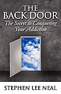 The Back Door: The Secret to Conquering Your Addiction