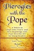 Pierogies with the Pope: A Tribute to Pope John Paul II, and New Beginnings with Pope Benedict XVI for Young Readers
