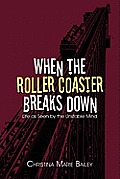 When the Roller Coaster Breaks Down: Life as Seen by the Unstable Mind