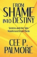 From Shame Into Destiny: Secrets and the Sins Manifested from Them