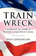 Train Wreck: Firsthand Account of Marine Corps Boot Camp