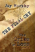 The Final Cry: Cries of Loss, Part 2