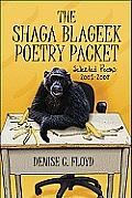 The Shaga Blageek Poetry Packet: Selected Poems: 2001-2008