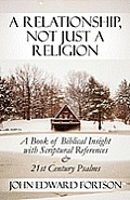 A Relationship, Not Just a Religion: A Book of Biblical Insight with Scriptural References & 21st Century Psalms