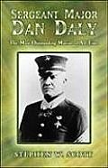 Sergeant Major Dan Daly: The Most Outstanding Marine of All Time