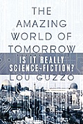 The Amazing World of Tomorrow: Is It Really Science-Fiction?