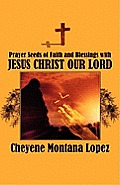 Prayer Seeds of Faith and Blessings with Jesus Christ Our Lord