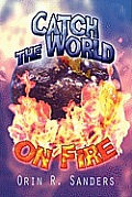 Catch the World on Fire