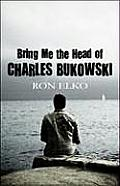 Bring Me the Head of Charles Bukowski