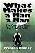 What Makes a Man a Man?: The Question That Every Man Asks