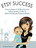 Etsy Success - How To Make a Full-time Income Selling Jewelry, Crafts,