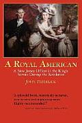 A Royal American: A New Jersey Officer in the King's Service During the Revolution