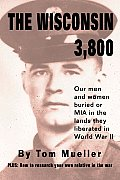 The Wisconsin 3,800: Our Men and Women Buried or MIA in the Lands They Liberated in World War II