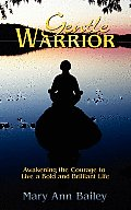 Gentle Warrior: Awakening The Courage To Live A Bold & Brilliant Life by Mary Ann Bailey