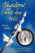 Shadow on Cant-Dog Hill: A Tale of Love, Mystery, and Redemption in Vermont's Northeast Kingdom