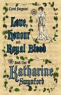 Love, Honour and Royal Blood - Book One: Katherine Swynford [Nee Deroet]