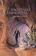 Mortally Immortal