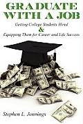 Graduate with a Job: Getting College Students Hired & Equipping Them for Career & Life Success