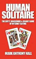 Human Solitaire: The Dirty, Dangerous, & Deadly Game of Internet Dating