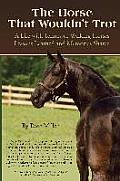 Horse That Wouldnt Trot A Life with Tennessee Walking Horses Lessons Learned & Memories Shared