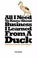 All I Need to Know about Business, I Learned from a Duck