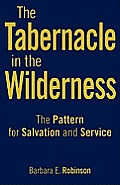 The Tabernacle in the Wilderness: The Pattern for Salvation and Service