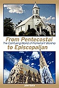 From Pentecostal to Episcopalian: The Confusing World of Protestant Worship